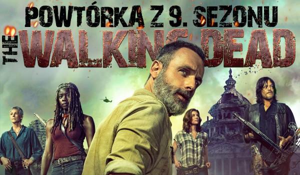 """Powtórka 9. sezonu serialu """"The Walking Dead""""!"""