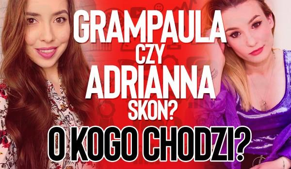 GramPaula czy Adrianna Skon? O kim mowa?