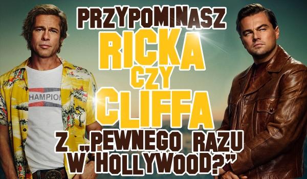 """Przypominasz Ricka czy Cliffa z filmu """"Pewnego razu… w Hollywood""""?"""