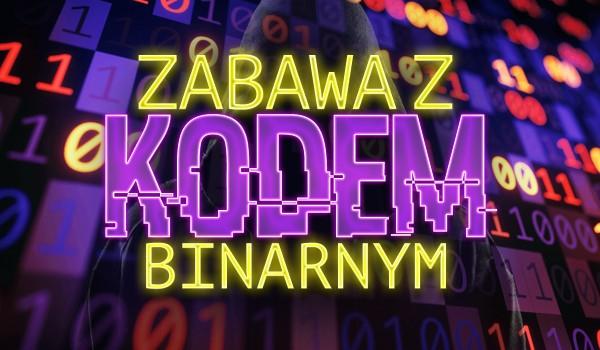 Zabawa z kodem binarnym!
