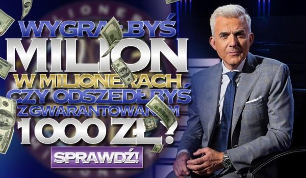 Wygrałbyś milion w Milionerach czy odszedłbyś z gwarantowanym 1000 złotych?