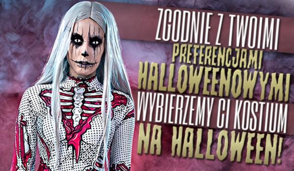Zgodnie z Twoimi preferencjami halloweenowymi wybierzemy Ci kostium na Halloween!