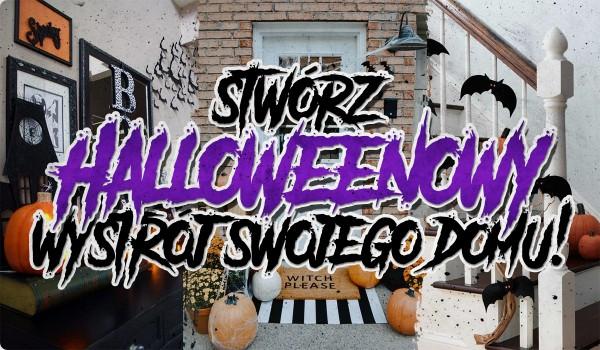 Stwórz Halloweenowy wystrój swojego domu.
