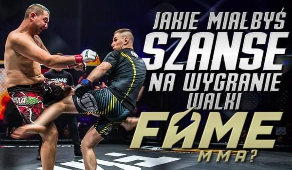 Jakie miałbyś szanse na wygranie walki Fame MMA?