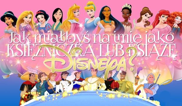 Jak miałbyś na imię jako księżniczka lub książę Disneya?