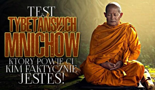 Test tybetańskich mnichów, który powie Ci kim faktycznie jesteś!