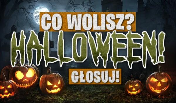 Halloween – Głosowanie! Co wolisz?