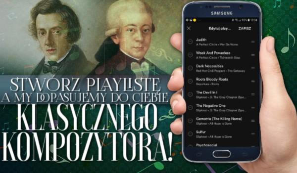 Stwórz playlistę, a my dopasujemy do Ciebie klasycznego kompozytora!