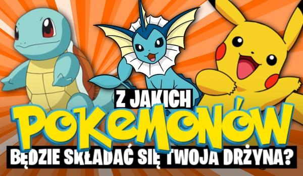 Z jakich pokemonów będzie składała się Twoja drużyna? – Zdrapka!