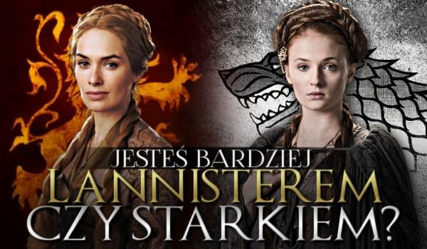 Jesteś bardziej Lannisterem czy Starkiem?