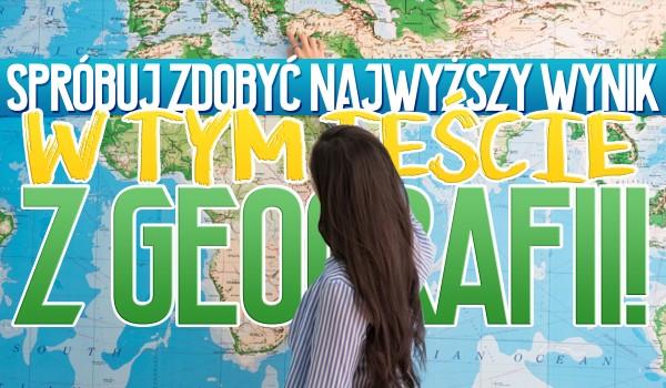 Spróbuj zdobyć najwyższy wynik w tym teście z geografii!