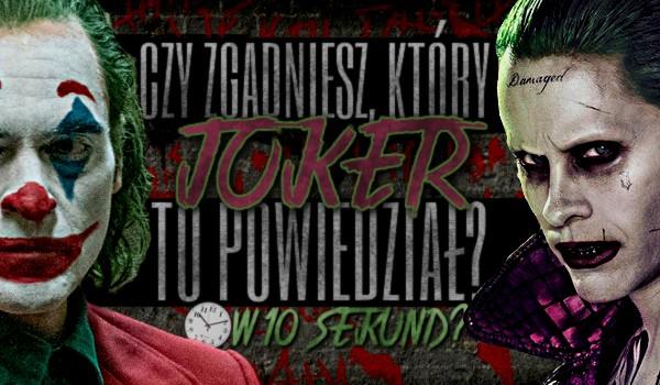 Czy odgadniesz, który Joker to powiedział w 10 sekund?