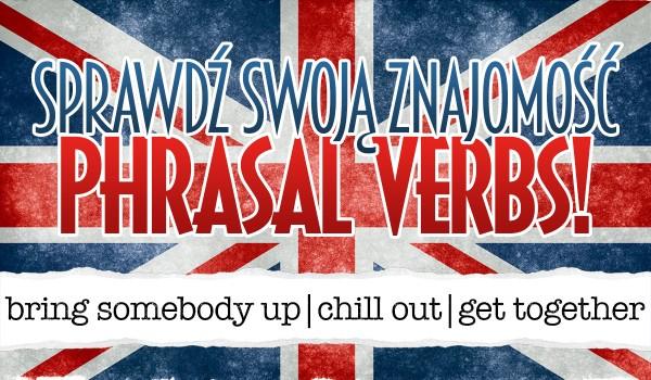 Sprawdź swoją znajomość phrasal verbs!