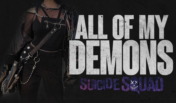 All Of My Demons – Suicide Squad