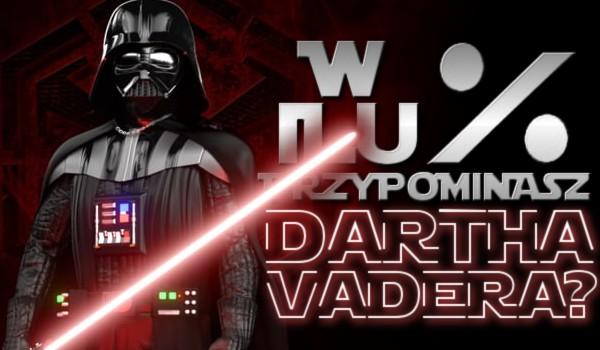 W ilu % przypominasz Darth Vadera?