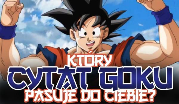 Który cytat Goku do Ciebie pasuje?