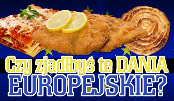 Czy zjadłbyś te dania europejskie?