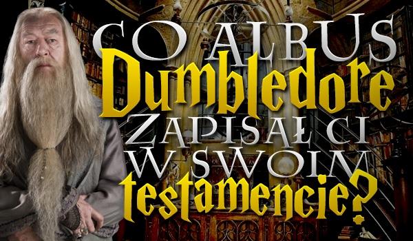 Co Albus Dumbledore zapisał Ci w swoim testamencie?