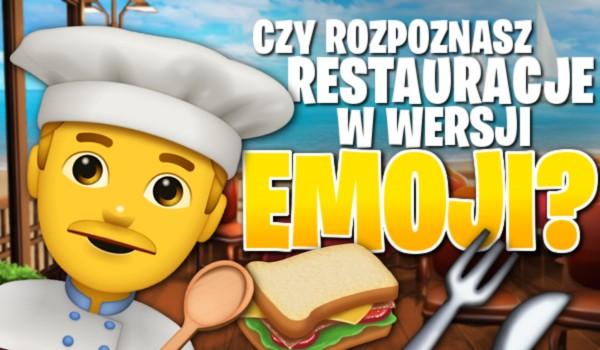 Czy rozpoznasz te popularne restauracje w wersji emoji?