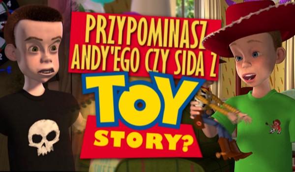 """Przypominasz Andy'ego czy Sida z """"Toy Story""""?"""