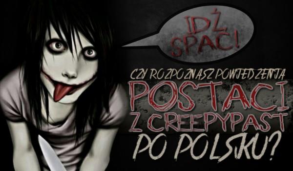 Czy rozpoznasz powiedzenia postaci z Creepypast po polsku?
