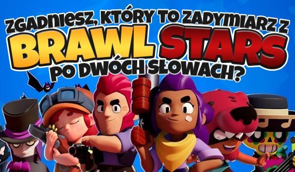 """Czy zgadniesz, który to zadymiarz z gry """"Brawl Stars"""" po dwóch słowach?"""