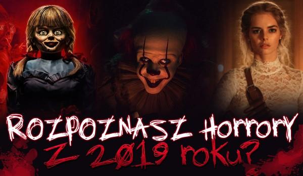 Rozpoznasz horrory z 2019 roku?