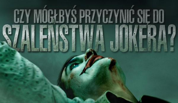 Czy mógłbyś przyczynić się do szaleństwa Jokera?