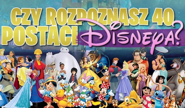 """Czy rozpoznasz 40 postaci """"Disneya""""?"""