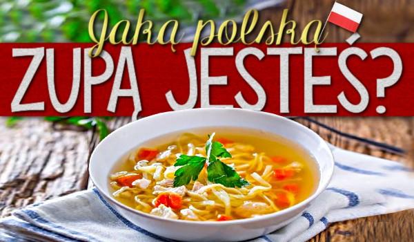 Jaką polską zupą jesteś?