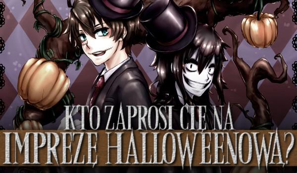 Kto zaprosi cię na imprezę halloweenową? – Creepypasty