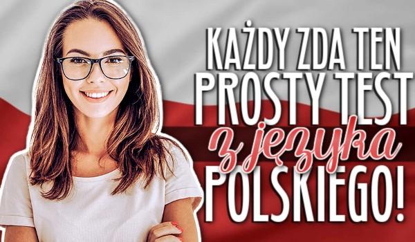 Każdy zda ten prosty test z języka polskiego!