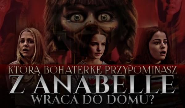"Którą bohaterkę ""Annabelle wraca do domu"" przypominasz?"