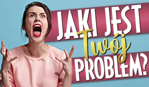 Jaki jest Twój problem?