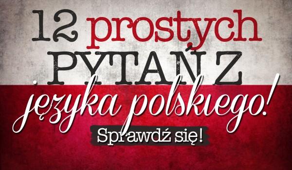 12 prostych pytań z języka polskiego!