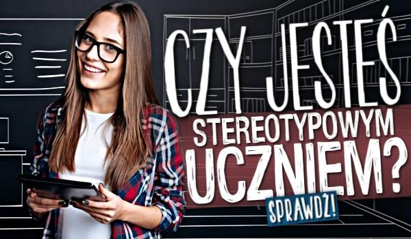Czy jesteś stereotypowym uczniem?