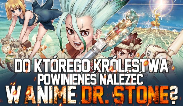 """Do którego królestwa powinieneś należeć w """"Dr. Stone""""?"""