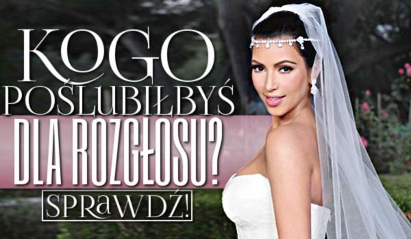 Kogo poślubiłbyś dla rozgłosu?