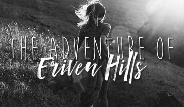 The Adventure of Eriven Hills – ONE