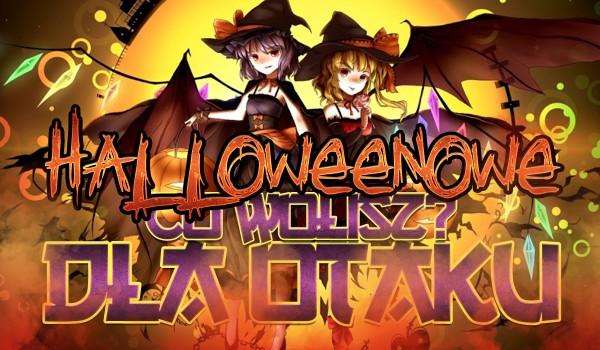 """Halloweenowe """"Co wolisz?"""" dla Otaku!"""