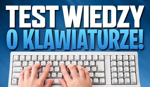 Test wiedzy o klawiaturze i władaniu nią!
