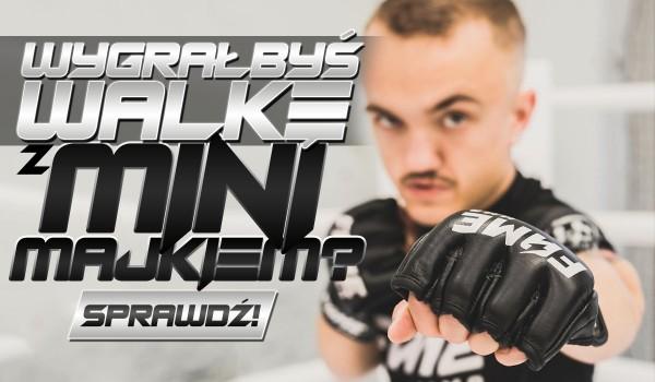 Czy wygrałbyś walkę z Mini Majkiem?