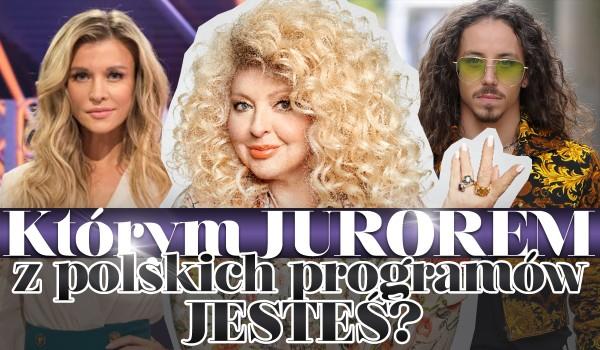 Którym jurorem z polskich programów jesteś?