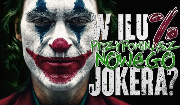 W ilu % przypominasz nowego Jokera?