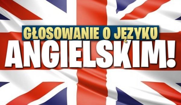 Głosowanie o języku angielskim!