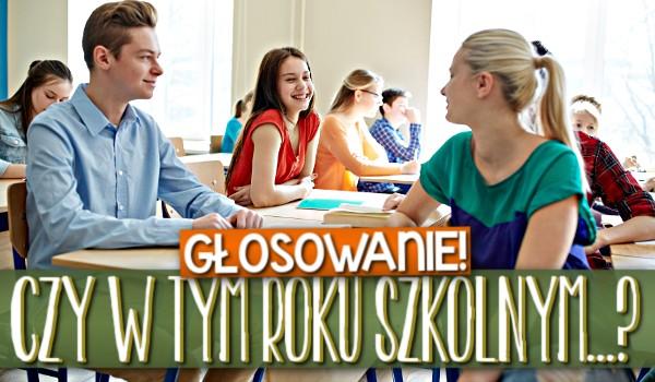 Czy w tym roku szkolnym… ? – Głosowanie!
