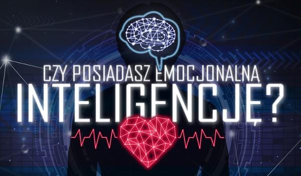 Czy posiadasz emocjonalną inteligencję?