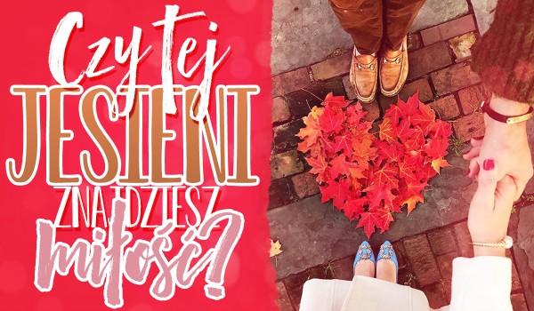 Czy tej jesieni znajdziesz miłość?