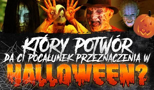 Który potwór da Ci pocałunek przeznaczenia w Halloween?