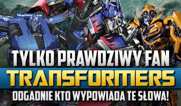 """Tylko prawdziwy fan """"Transformers"""" odgadnie kto wypowiada te słowa!"""